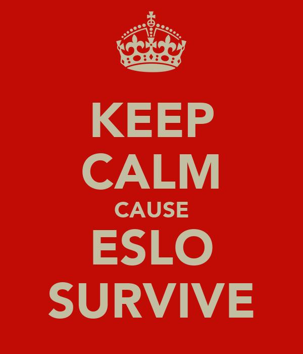 KEEP CALM CAUSE ESLO SURVIVE