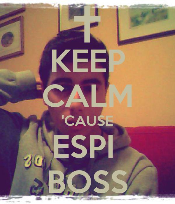 KEEP CALM 'CAUSE ESPI  BOSS