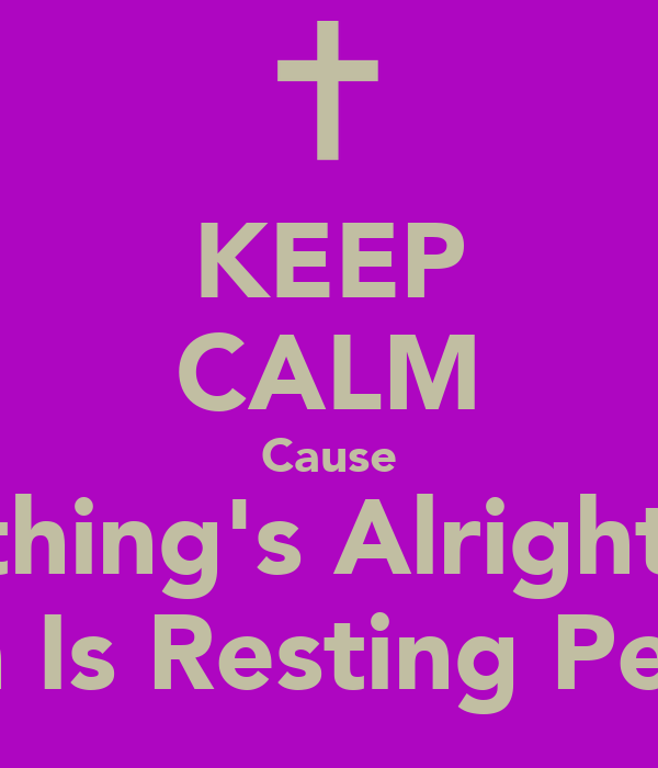 KEEP CALM Cause Everything's Alright Now  Princess Kash Is Resting Peacefully Now