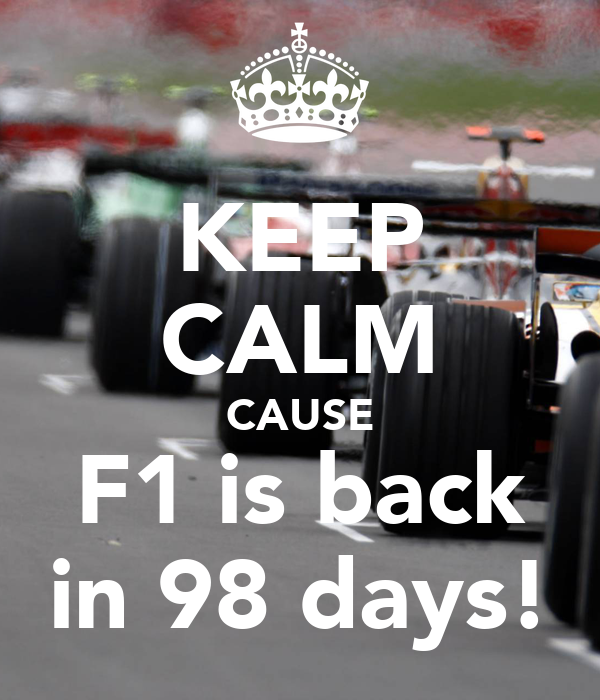 KEEP CALM CAUSE F1 is back in 98 days!