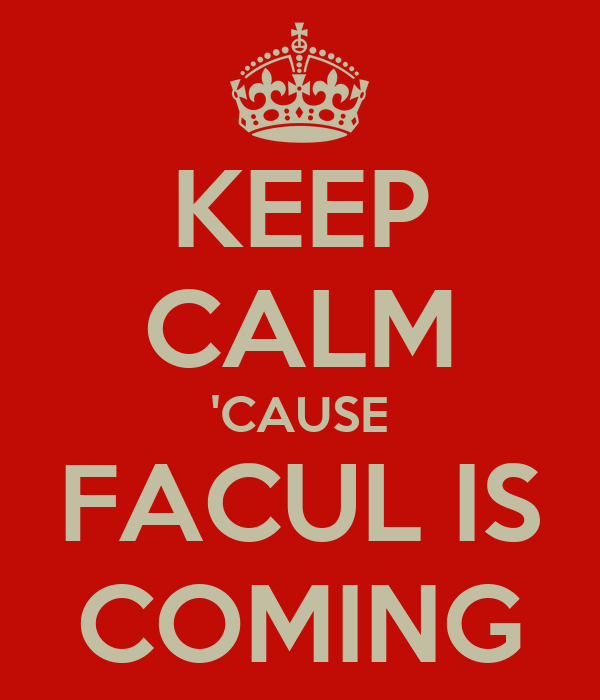 KEEP CALM 'CAUSE FACUL IS COMING