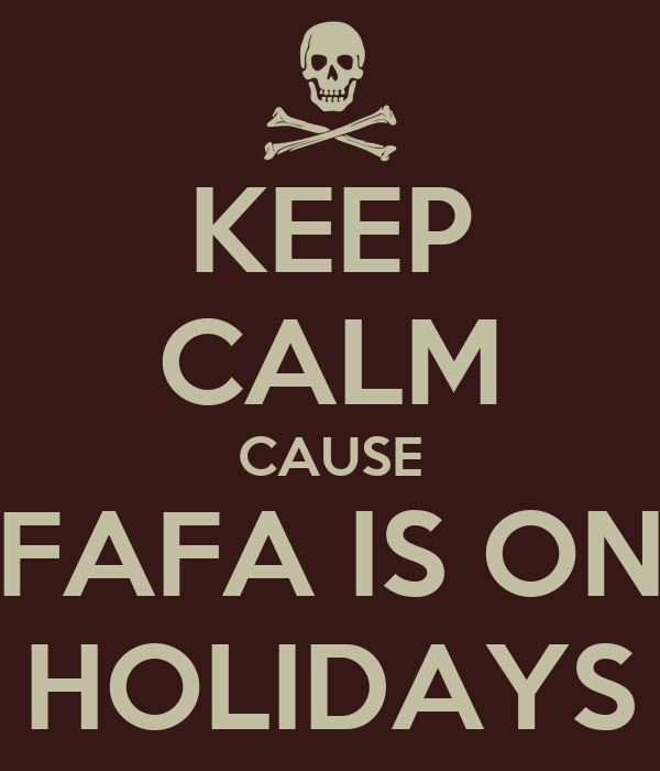 KEEP CALM CAUSE FAFA IS ON HOLIDAYS