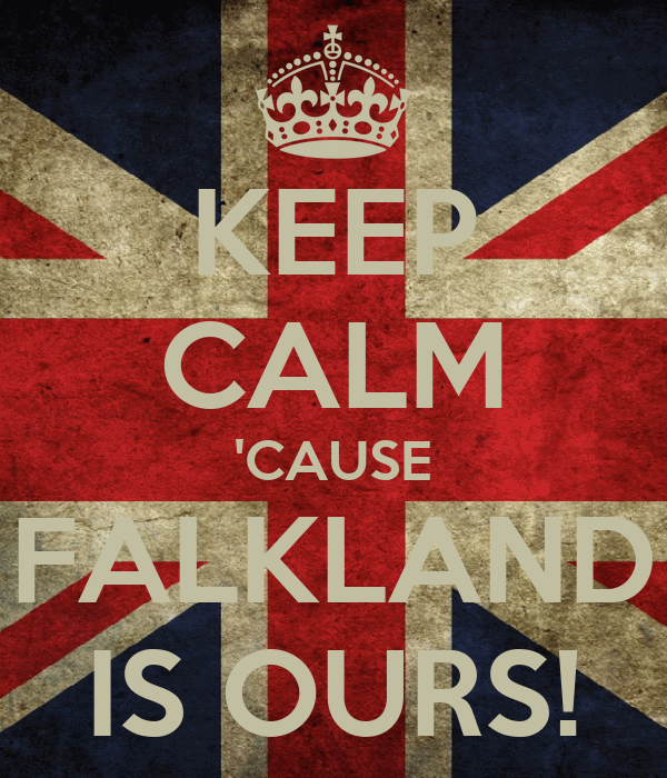 KEEP CALM 'CAUSE FALKLAND IS OURS!