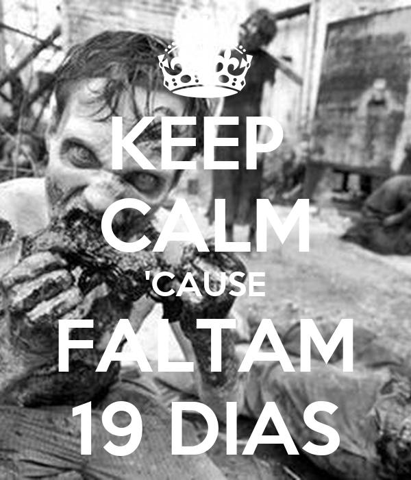 KEEP  CALM 'CAUSE FALTAM 19 DIAS