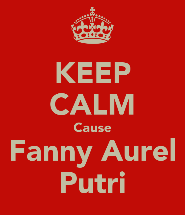 KEEP CALM Cause Fanny Aurel Putri