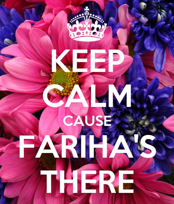 KEEP CALM CAUSE FARIHA'S THERE