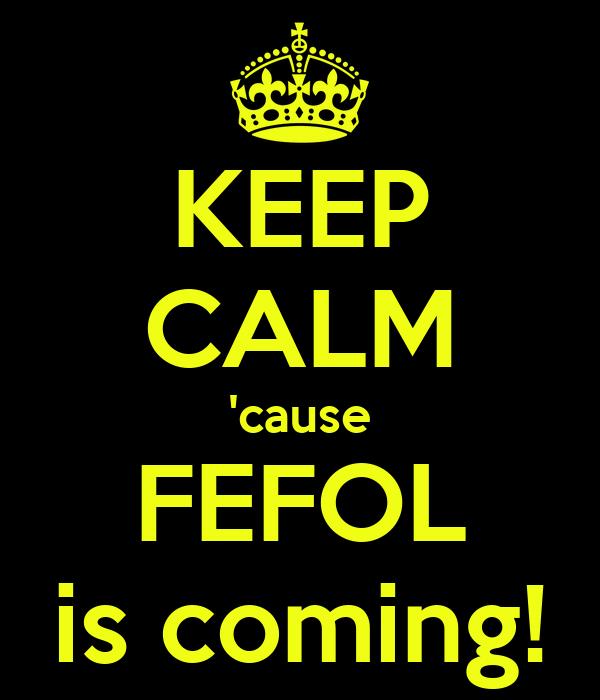 KEEP CALM 'cause FEFOL is coming!