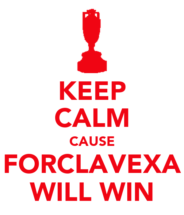 KEEP CALM CAUSE FORCLAVEXA WILL WIN