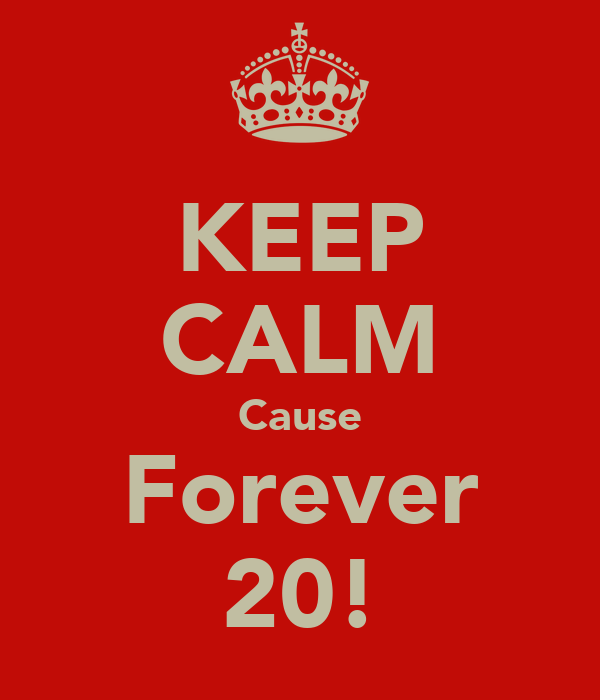 KEEP CALM Cause Forever 20!