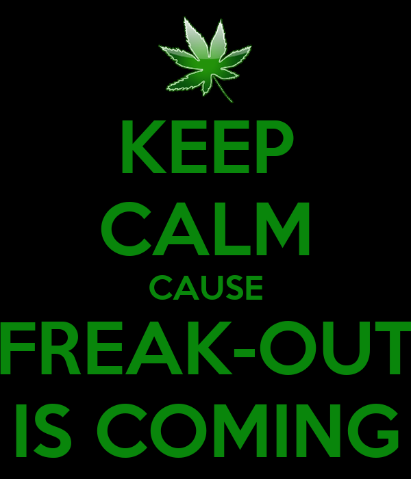 KEEP CALM CAUSE FREAK-OUT IS COMING
