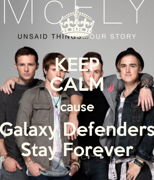 KEEP CALM cause Galaxy Defenders Stay Forever