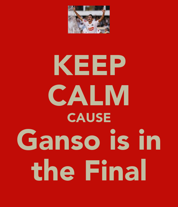 KEEP CALM CAUSE Ganso is in the Final