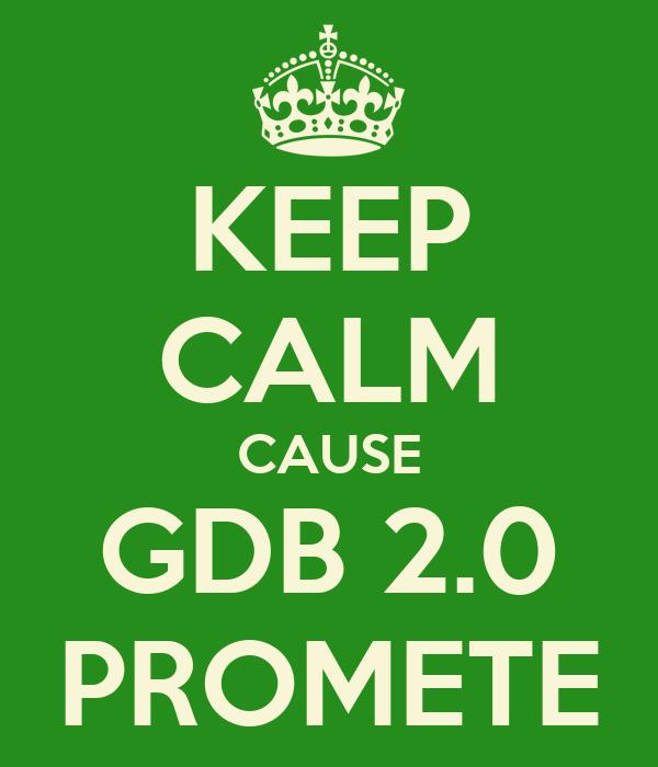 KEEP CALM CAUSE GDB 2.0 PROMETE