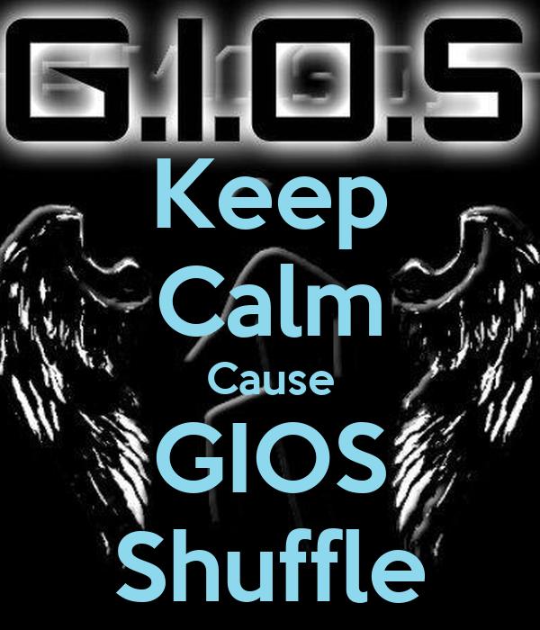 Keep Calm Cause GIOS Shuffle