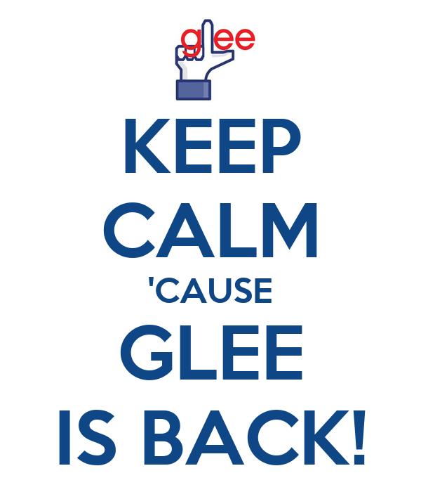KEEP CALM 'CAUSE GLEE IS BACK!