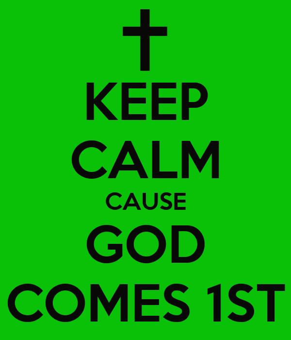 KEEP CALM CAUSE GOD COMES 1ST