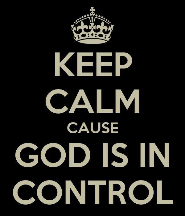 KEEP CALM CAUSE GOD IS IN CONTROL