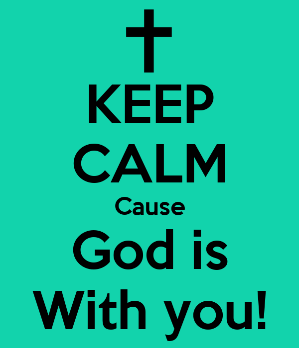 KEEP CALM Cause God is With you!