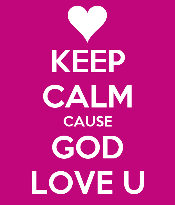 KEEP CALM CAUSE GOD LOVE U