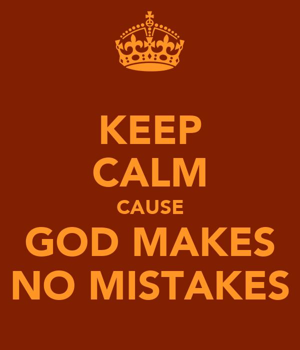 KEEP CALM CAUSE GOD MAKES NO MISTAKES