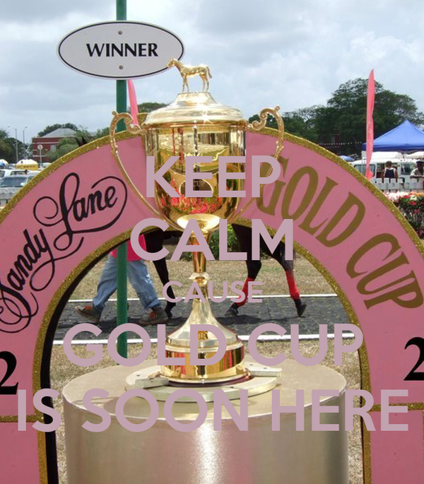 KEEP CALM CAUSE GOLD CUP IS SOON HERE