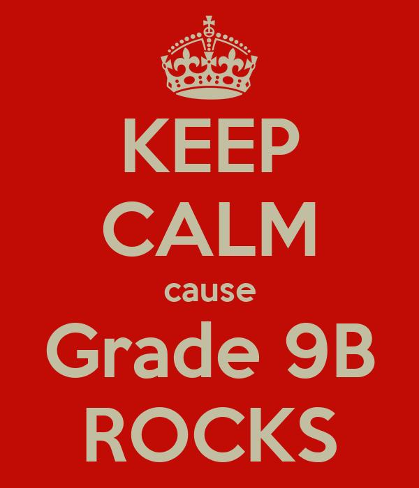 KEEP CALM cause Grade 9B ROCKS