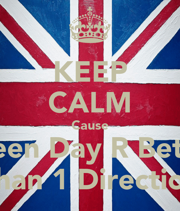 KEEP CALM Cause Green Day R Better Than 1 Direction
