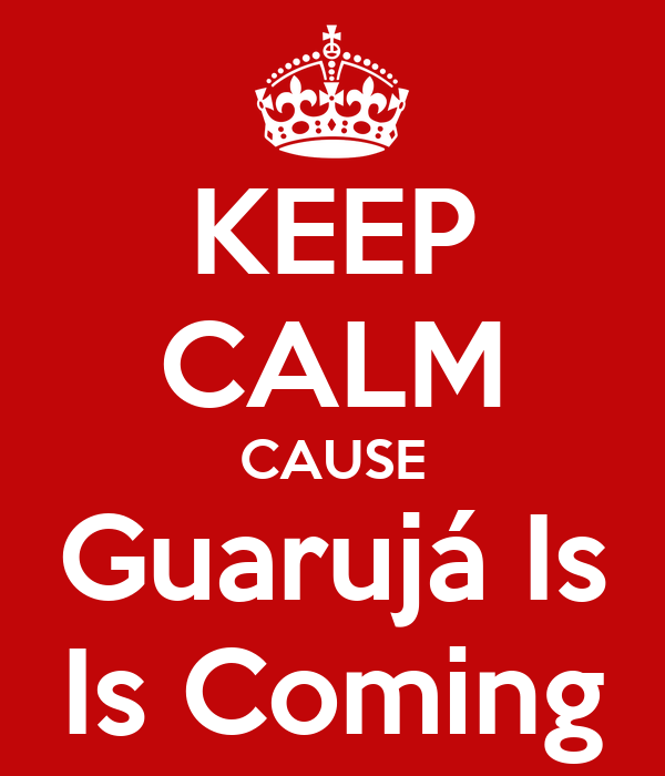 KEEP CALM CAUSE Guarujá Is Is Coming