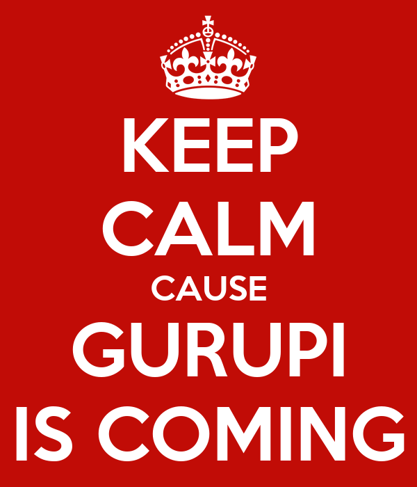 KEEP CALM CAUSE GURUPI IS COMING