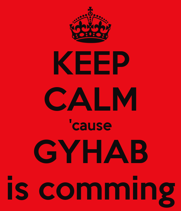 KEEP CALM 'cause GYHAB is comming