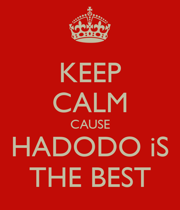 KEEP CALM CAUSE HADODO iS THE BEST