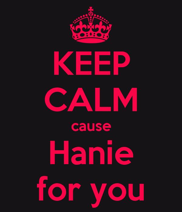 KEEP CALM cause Hanie for you