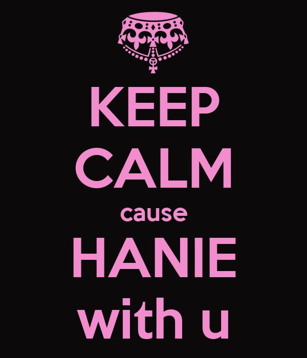 KEEP CALM cause HANIE with u