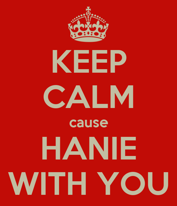 KEEP CALM cause HANIE WITH YOU