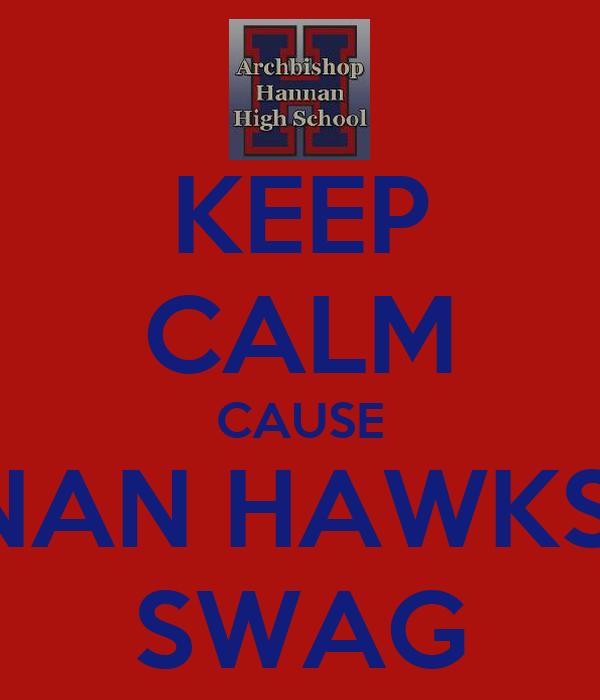 KEEP CALM CAUSE HANNAN HAWKS GOT SWAG