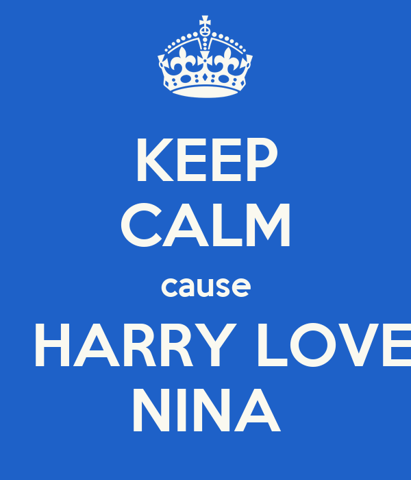 KEEP CALM cause     HARRY LOVES NINA