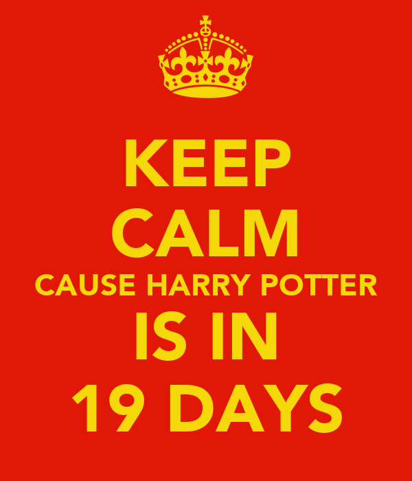 KEEP CALM CAUSE HARRY POTTER IS IN 19 DAYS