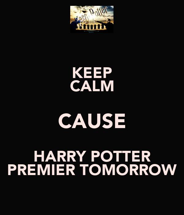 KEEP CALM CAUSE HARRY POTTER PREMIER TOMORROW