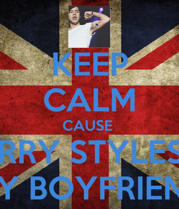 KEEP CALM CAUSE  HARRY STYLES IS  MY BOYFRIEND