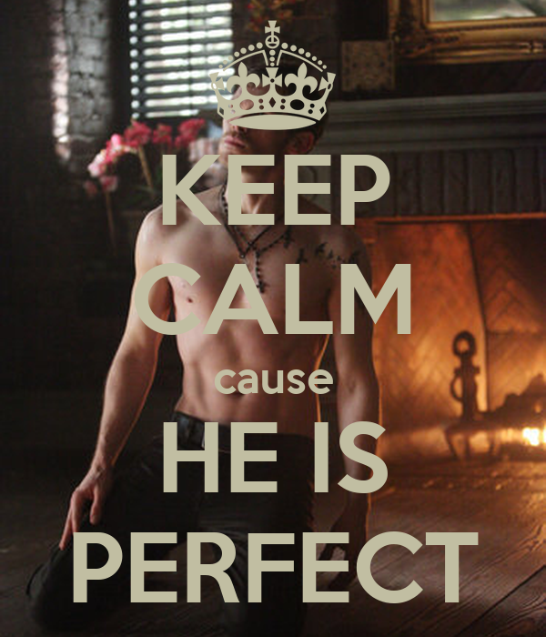 KEEP CALM cause HE IS PERFECT