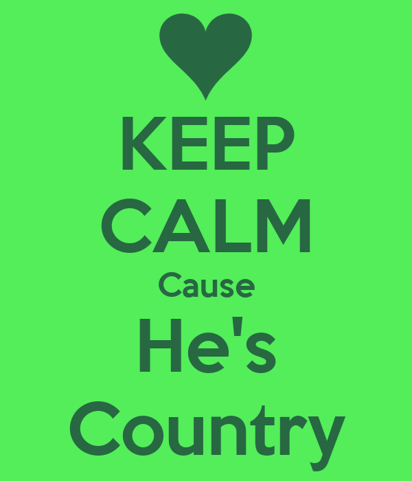KEEP CALM Cause He's Country
