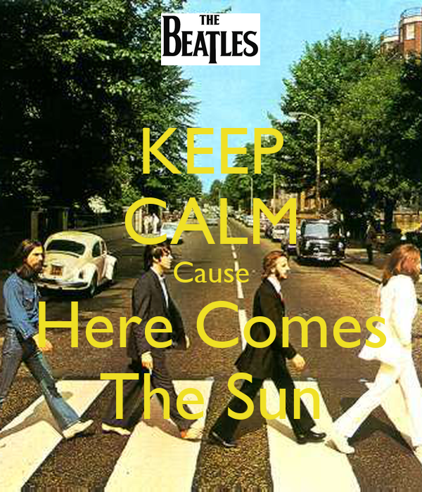 KEEP CALM Cause Here Comes The Sun