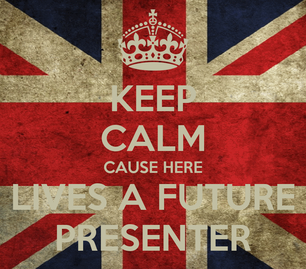 KEEP CALM CAUSE HERE LIVES A FUTURE PRESENTER