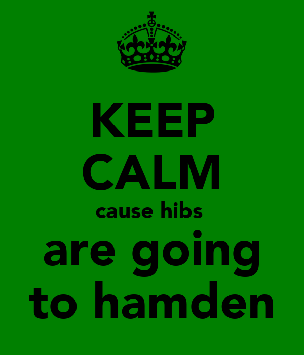 KEEP CALM cause hibs  are going to hamden
