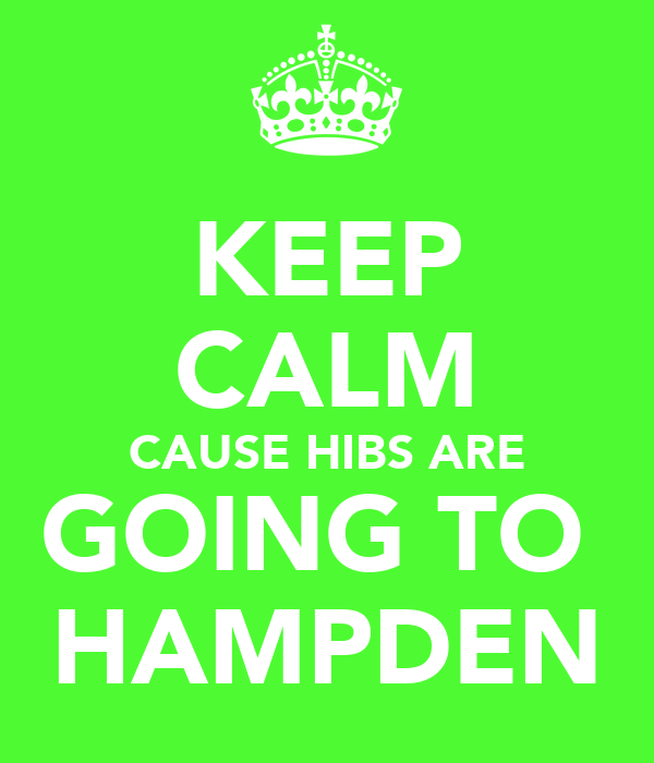 KEEP CALM CAUSE HIBS ARE GOING TO  HAMPDEN