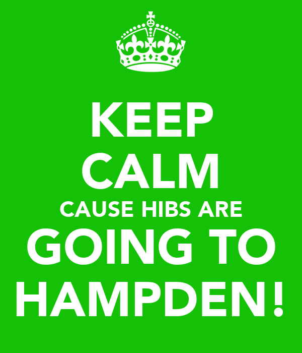 KEEP CALM CAUSE HIBS ARE GOING TO HAMPDEN!