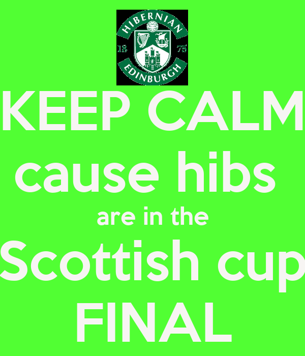 KEEP CALM cause hibs  are in the Scottish cup FINAL