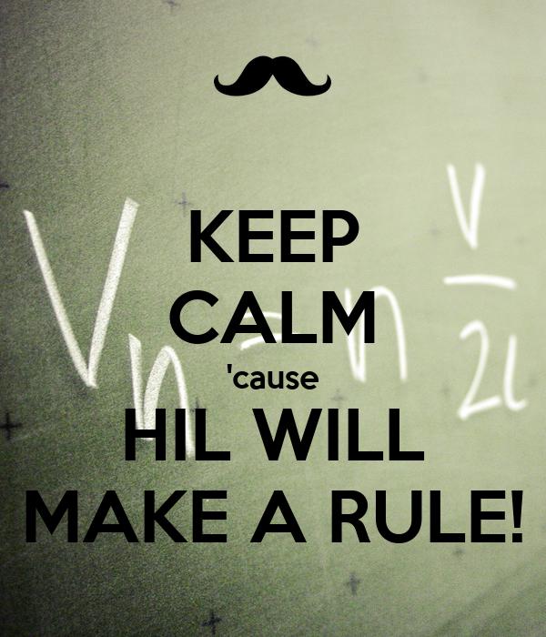 KEEP CALM 'cause HIL WILL MAKE A RULE!