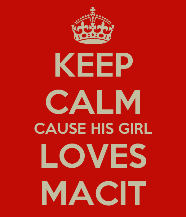 KEEP CALM CAUSE HIS GIRL LOVES MACIT