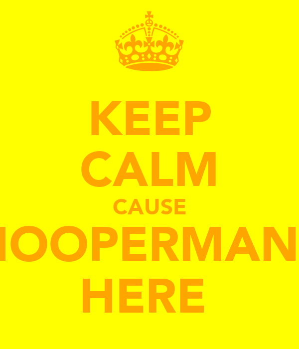 KEEP CALM CAUSE HOOPERMANS HERE